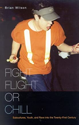 Fight, Flight, or Chill: Subcultures, Youth, and Rave into the Twenty-First Century by Brian Wilson (2006-03-23)