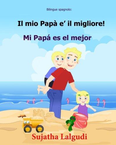Bilingue spagnolo: Il mio Papa e il migliore: Edizione Bilingue (Italiano e Spagnolo),  Libro Illustrato Per Bambini   (spagnolo-italiano, italiano-spagnolo), Storie semplici: Volume 7
