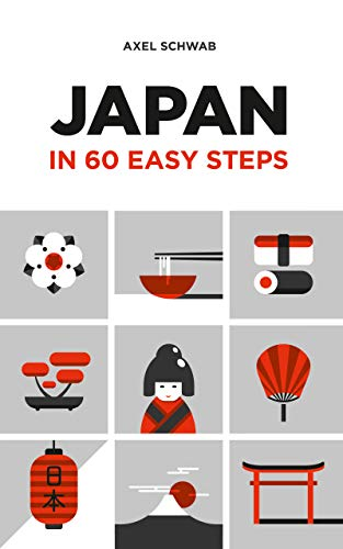 Japan in 60 Easy Steps: The compact and comprehensive travel guide with expert tips (Japan Travel Guide Series Book 2)