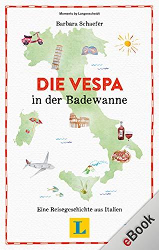 Die Vespa in der Badewanne: Eine Reisegeschichte aus Italien (Reisegeschichten)