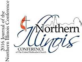 2016 Journal of the Northern Illinois Conference: This book is the yearbook and official proceedings from the 177th session of the annual conference ... Conference of the United Methodist Church.