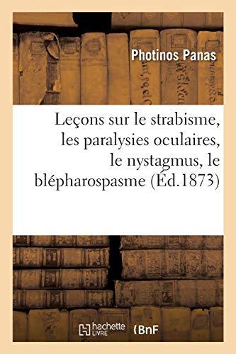 Leçons sur le strabisme, les paralysies oculaires, le nystagmus, le blépharospasme