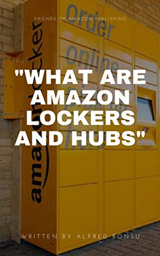 """""""WHAT ARE AMAZON LOCKERS AND HUBS"""" (English Edition)"""