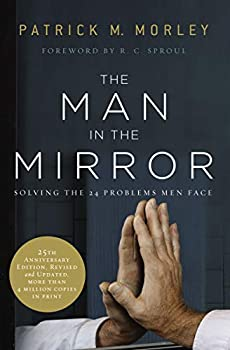 The Man in the Mirror  Solving the 24 Problems Men Face