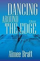 Dancing Around the Edge: A Memoir