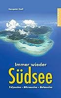 Immer wieder Suedsee: Polynesien - Mikronesien - Melanesien