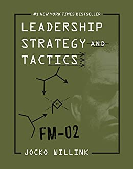 Leadership Strategy and Tactics: Field Manual by [Jocko Willink]