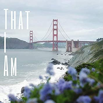That I Am