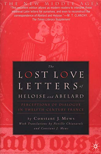 The Lost Love Letters of Heloise and Abelard: Perceptions of Dialogue in Twelfth-Century France (The New Middle Ages)