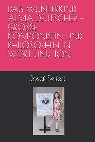 DAS WUNDERKIND ALMA DEUTSCHER – GROSSE KOMPONISTIN UND PHILOSOPHIN IN WORT UND TON (Philosophie in Kunst, Musik und Literatur, Band 1)