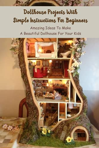 Dollhouse Projects With Simple Instructions For Beginners: Amazing Ideas To Make A Beautiful Dollhouse For Your Kids: Crochet Dollhouse