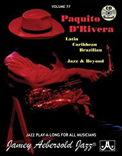 Jamey Aebersold Jazz -- Paquito D'Rivera, Vol 77: Latin, Brazilian, Caribbean, Jazz & Beyond, Book & CD (Jazz Play-A-Long for All Instrumentalists)