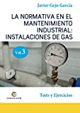 LA NORMATIVA EN EL MANTENIMIENTO INDUSTRIAL: INSTALACIONES DE GAS. VOLUMEN III: Tests y Ejercicios.