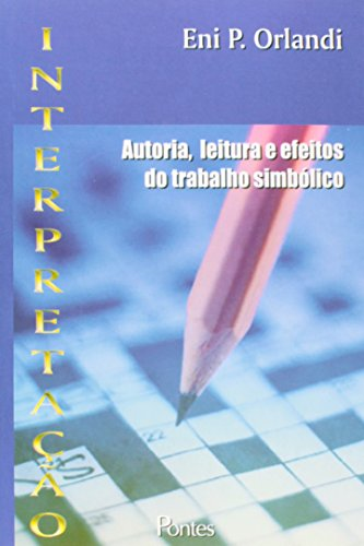 Interpretacao - Autoria, Leitura E Efeitos Do Trabalho Simbolico