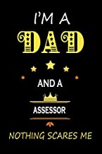 I'M a Dad and a Assessor Nothing Scares Me: Father's Appreciation Lined Notebook Gift for A Assessor