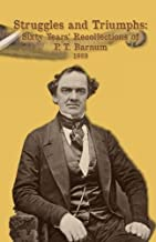 Struggles and Triumphs -- Sixty Years' Recollections of P. T. Barnum: Including his Golden Rules for Money-Making