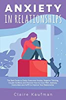 Anxiety In Relationships: The Comprehensive Guide to Easily Overcome Anxiety, Couple Conflicts, Negative Thinking and Discover How to Cope With Jealousy, Insecurities, and AvPD