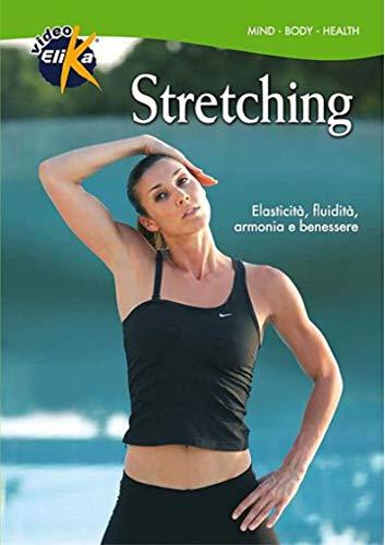 Stretching. Elasticità, fluidità, armonia e benessere. Con DVD