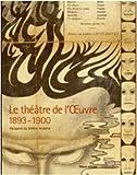 Le Théâtre de l'Oeuvre 1893-1900. Naissance du théâtre moderne. Catalogo della mostra (Paris, 12 avril-3 juillet 2005)