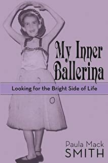 My Inner Ballerina: Looking for the Bright Side of Life