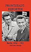 Frontstadt-Reporter: Berlin 1956-1962