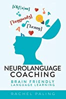 Neurolanguage Coaching: Brain Friendly Language Learning