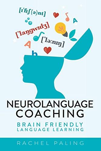 Neurolanguage Coaching: Brain Friendly Language Learning