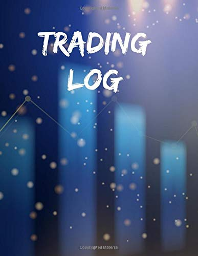 Day Trading Log & Investing Journal: 150 Pages, For Traders Of Stocks, Futures, Options And Forex, Stock Market Tracker, Forex trading Journal Stock Trading Log Book, Stock Tracker, Trading Journal