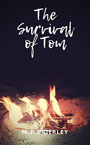 The Survival of Tom: Life in a post-apocalyptic, virus ravaged world by [M.J Brierley]