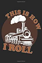 This Is How I Roll Train Locomotive: Dot Grid Journal or Notebook (6x9 inches) with 120 Pages