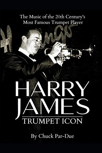 Harry James-Trumpet Icon: The Music of the 20th Century's Most Famous...