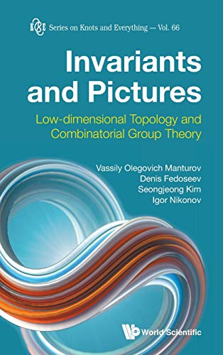 Invariants and Pictures: Low-dimensional Topology and Combinatorial Group Theory (Knots and Everything)