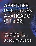 APRENDER PORTUGUÊS AVANÇADO (B1 e B2): LEARNING ADVANCED PORTUGUESE (B1 and B2)