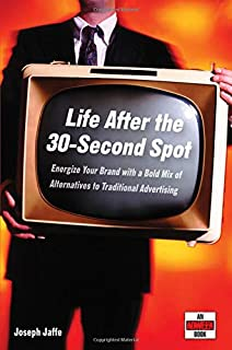 Life After the 30-Second Spot: Energize Your Brand With a Bold Mix of Alternatives to Traditional Advertising