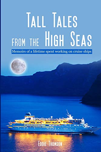 Tall Tales From The High Seas: Memories of a life spent working on cruise ships
