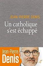 Un catholique s'est échappé de Jean-pierre Denis