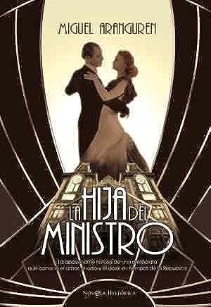 Resultado de imagen de La hija del ministro: la apasionante novela de una aristócrata que conoció el amor, el odio y el dolor en tiempos de la República