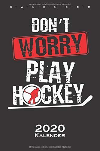 Don't Worry play Ice-Hockey Kalender 2020: Jahreskalender für Fans des rustikalen Nationalsports Kanadas auf dem Eis