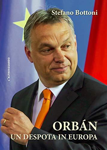 Orbán: Un despota in Europa