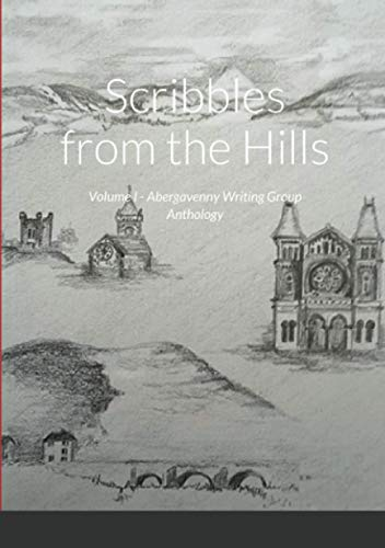 Scribbles from the Hills: Volume I - Abergavenny Writing Group Anthology