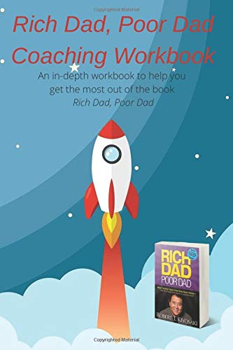 Rich Dad, Poor Dad -- Coaching Workbook: An in-depth workbook to help you get the most out of the book Rich Dad, Poor Dad