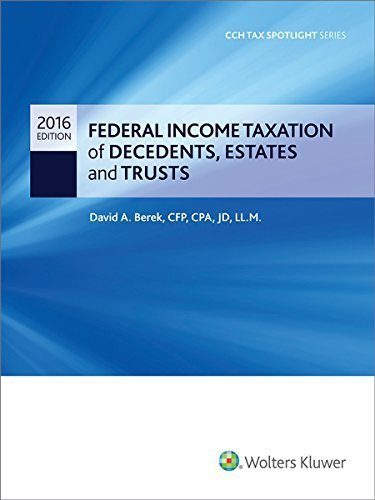 Federal Income Taxation of Decedents, Estates and Trusts - 2016 CCH Tax Spotlight Series by David Berek (2015-10-26)