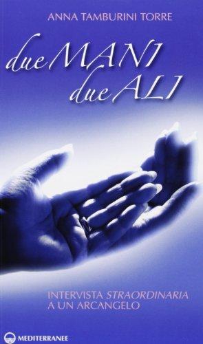 Due mani, due ali. Intervista straordinaria a un arcangelo