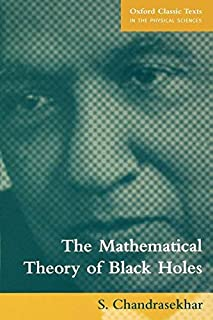 The Mathematical Theory of Black Holes (Oxford Classic Texts in the Physical Sciences) by S. Chandrasekhar(1998-11-05)