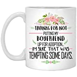 New gift funny Thanks For Not Putting My Boyfriend Up For Adoption Ceramic 11.oz