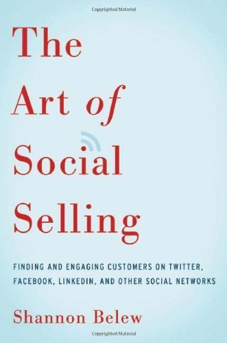 The Art of Social Selling: Finding and Engaging Customers on Twitter, Facebook, LinkedIn, and Other Social Networks Paperback January 14, 2014