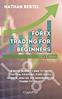 Forex Trading for Beginners 2021 Edition: The entire beginner's guide to find out practical strategies, stock charts, technical analysis, risk management and trading psychology
