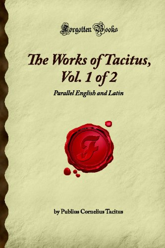 The Works of Tacitus, Vol. 1 of 2: Parallel English and Latin (Forgotten Books)