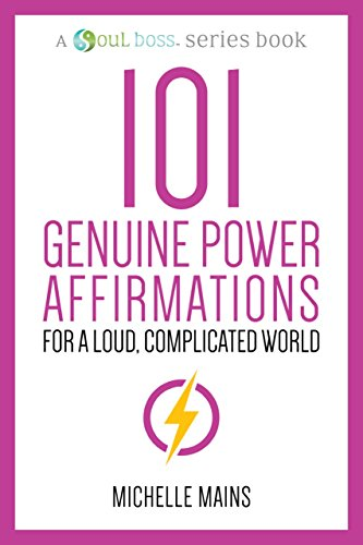 101 Genuine Power Affirmations For a Loud, Complicated World (A Soul Boss Series Book) (English Edition)