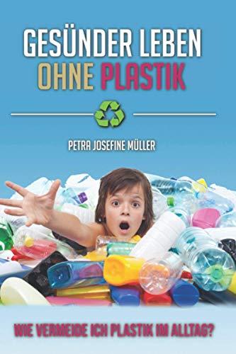 Gesünder Leben ohne Plastik: Wie vermeide ich Plastik im Alltag